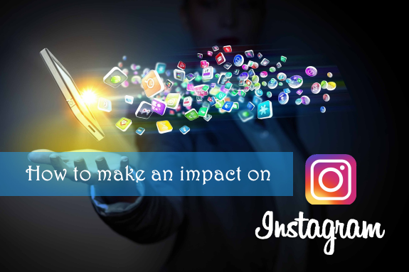 How to make an impact on Instagram!
