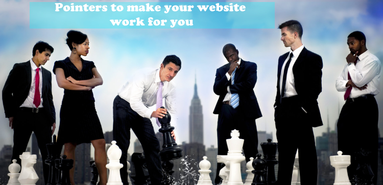5 perfect pointers to make your website work for you!