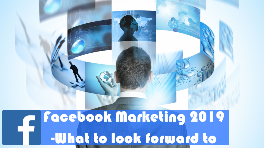 Facebook marketing 2019 – what to look forward to