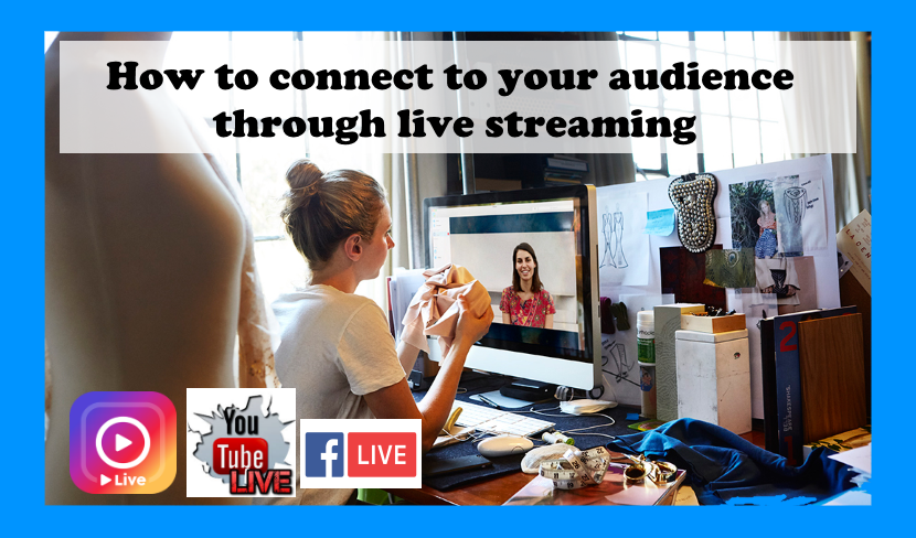 How to connect to your audience through live streaming