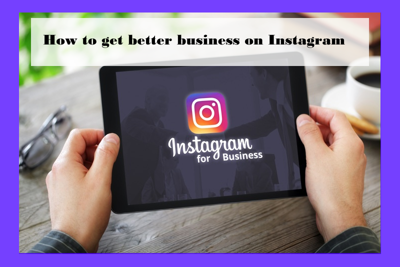 How to get better business on Instagram