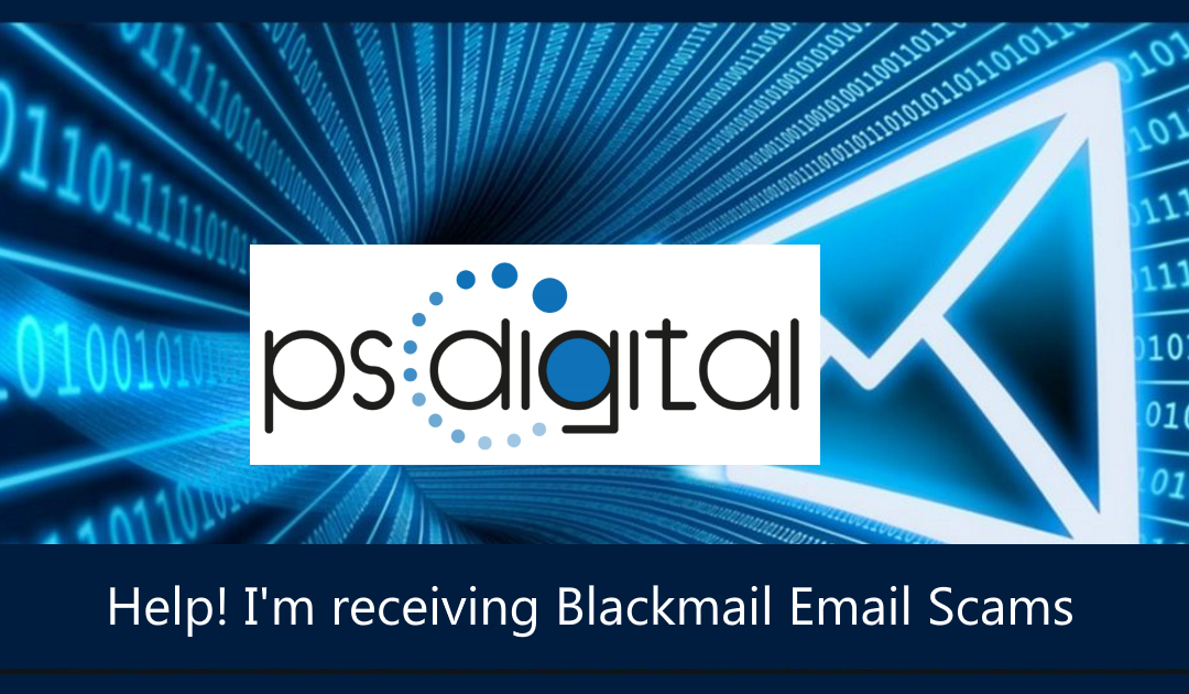 Help! I'm receiving Blackmail Email Scams